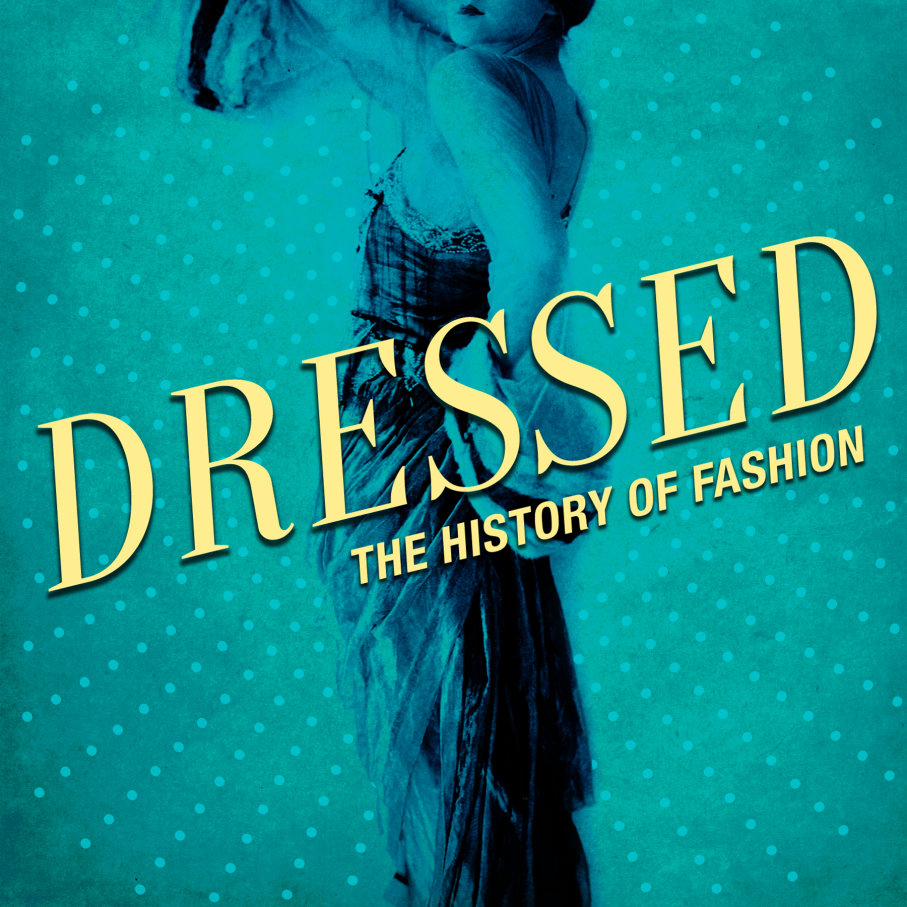 Dressed : The History Of Fashion